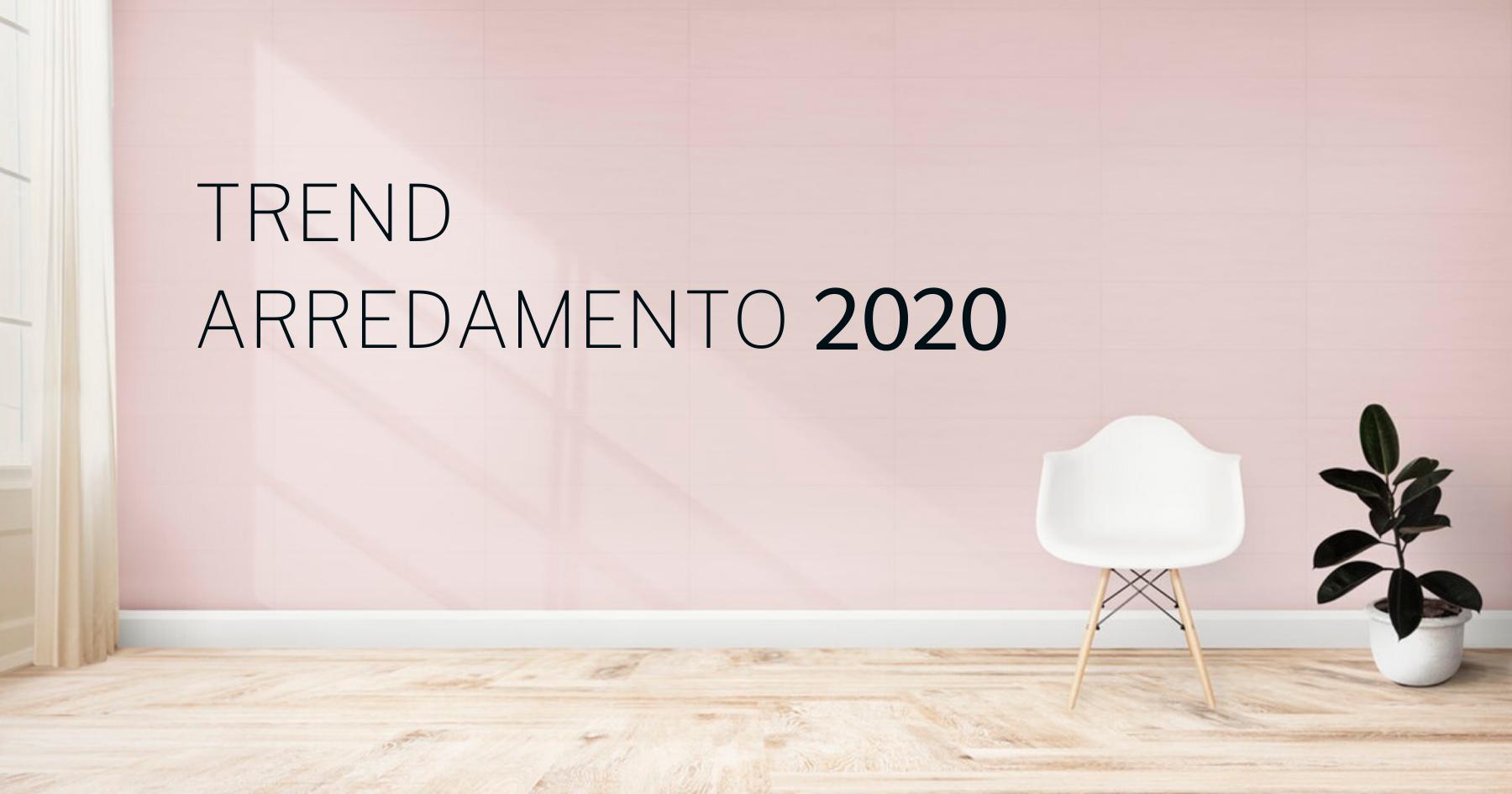 I TREND DELL'ARREDAMENTO 2020: 4 idee per una casa alla moda